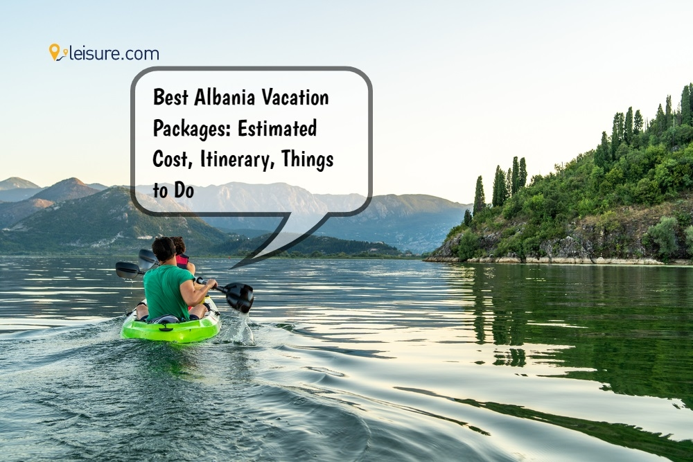 Best Albania Vacation Packages: Estimated Cost, Itinerary, Things to Do