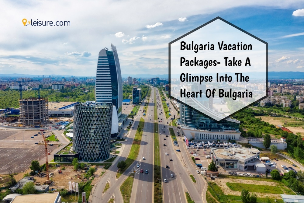 4 Best Bulgaria Vacation Packages: Explore the best of the country!