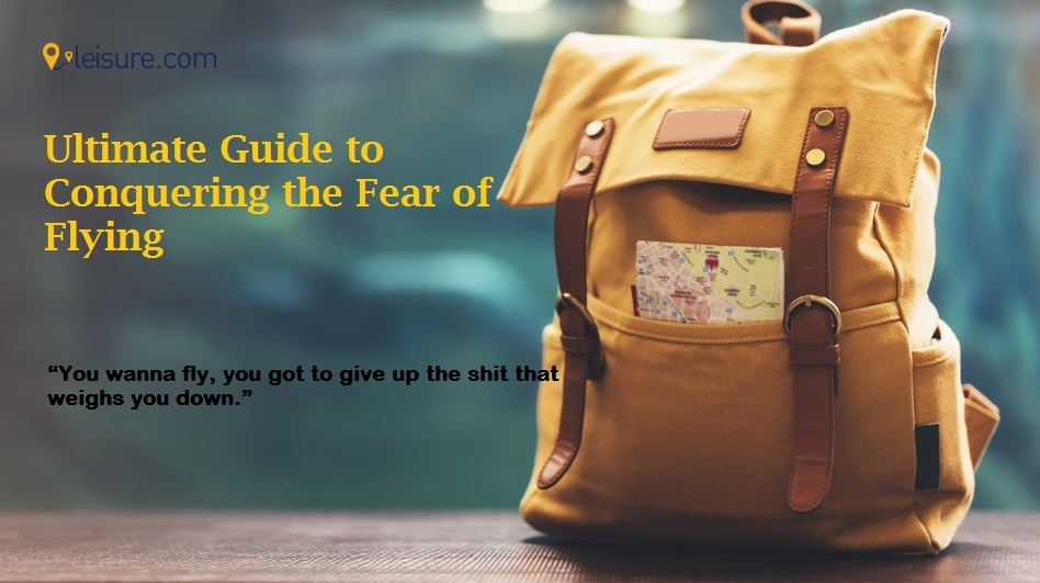 How to Make Travel better: Ultimate Guide to Conquering the Fear of Flying
