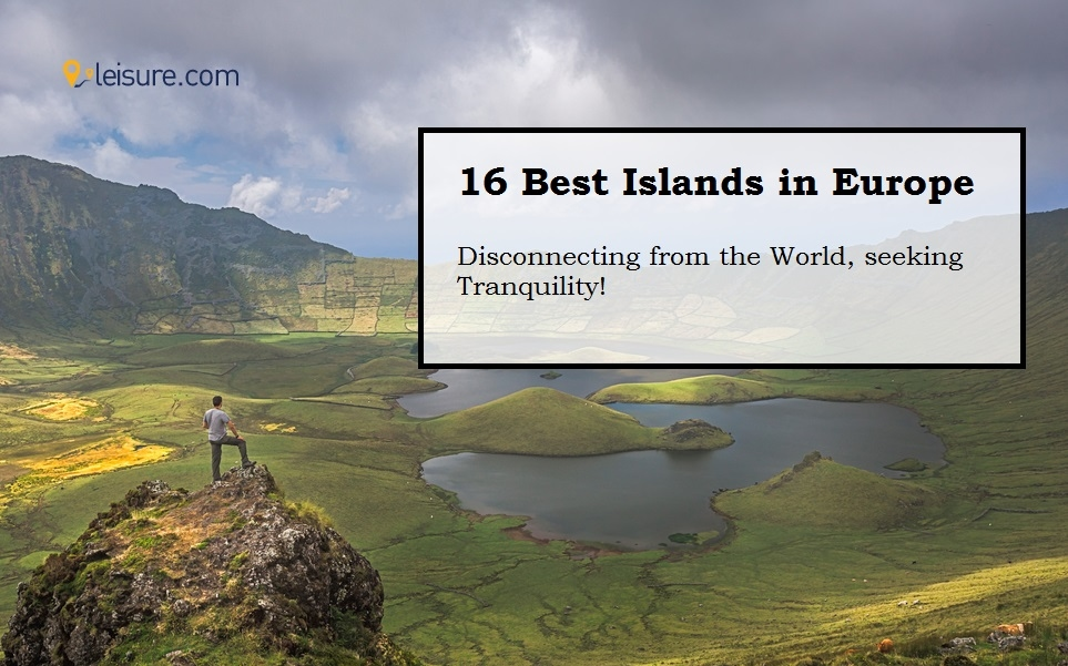16 Best Islands for Your Next European Vacation